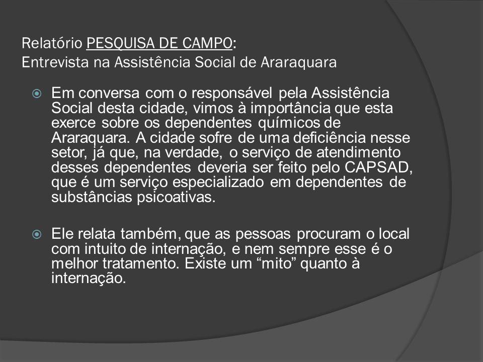 Relatório PESQUISA DE CAMPO: Entrevista na Assistência Social de Araraquara Em conversa com o responsável pela Assistência Social desta cidade, vimos