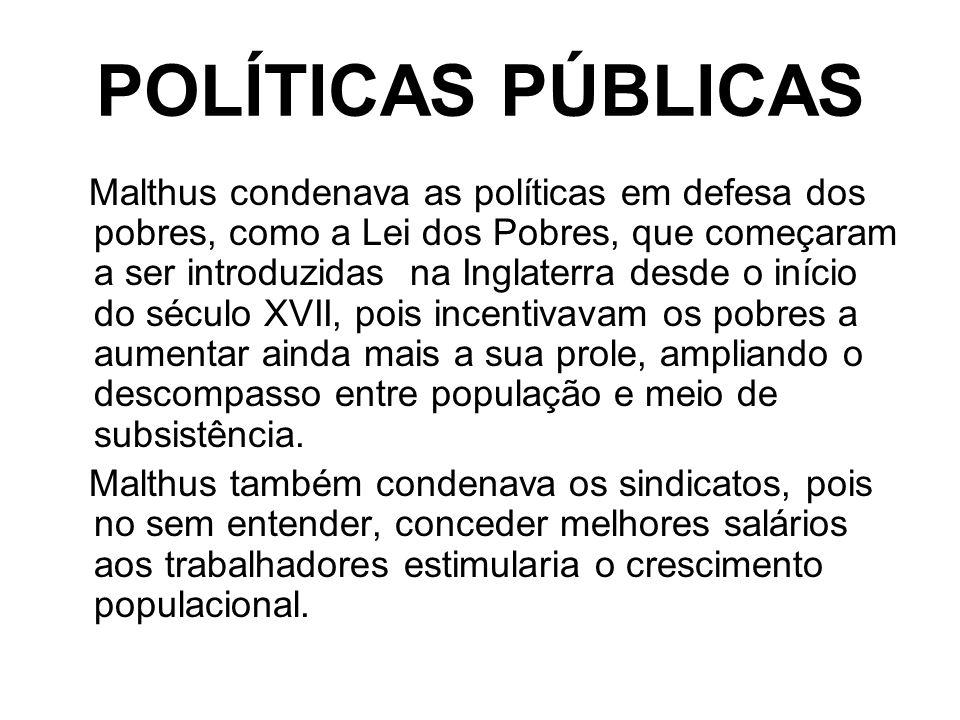POLÍTICAS PÚBLICAS Malthus condenava as políticas em defesa dos pobres, como a Lei dos Pobres, que começaram a ser introduzidas na Inglaterra desde o