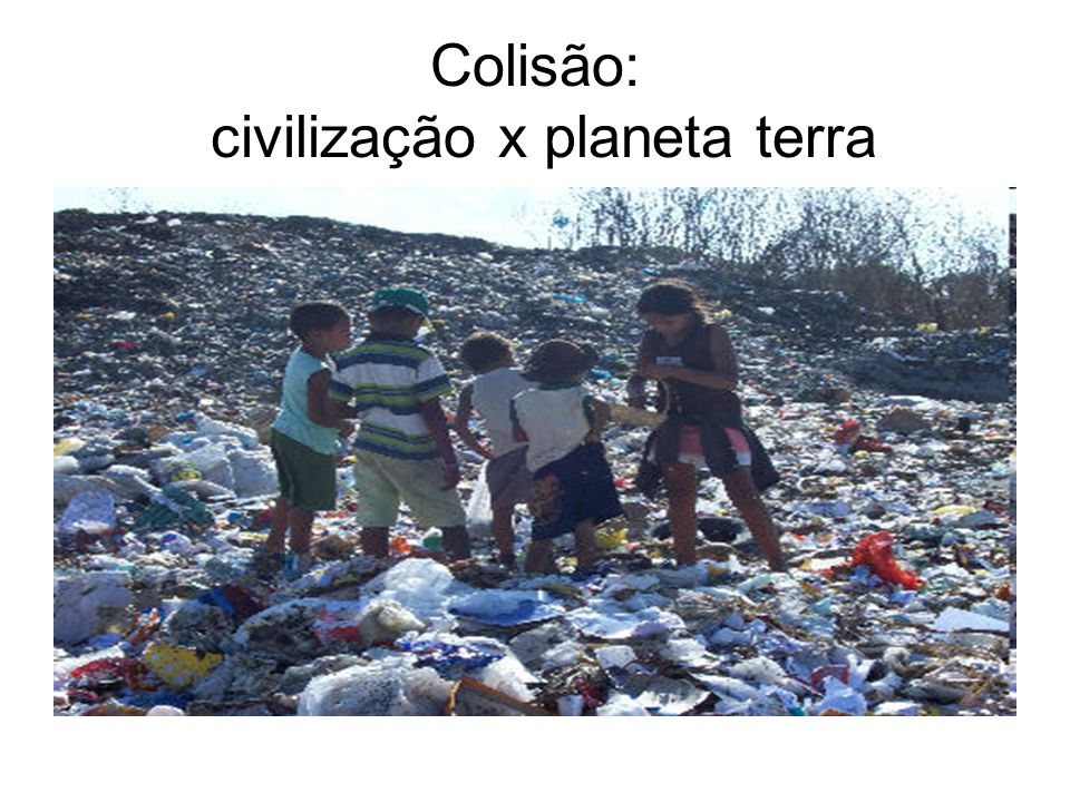 Colisão: civilização x planeta terra