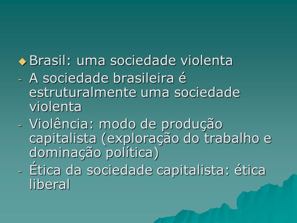 Brasil: uma sociedade violenta Brasil: uma sociedade violenta - A sociedade brasileira é estruturalmente uma sociedade violenta - Violência: modo de p