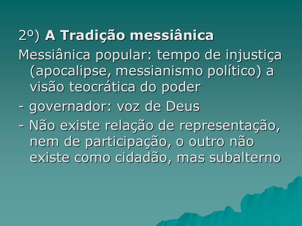 2º) A Tradição messiânica Messiânica popular: tempo de injustiça (apocalipse, messianismo político) a visão teocrática do poder - governador: voz de D