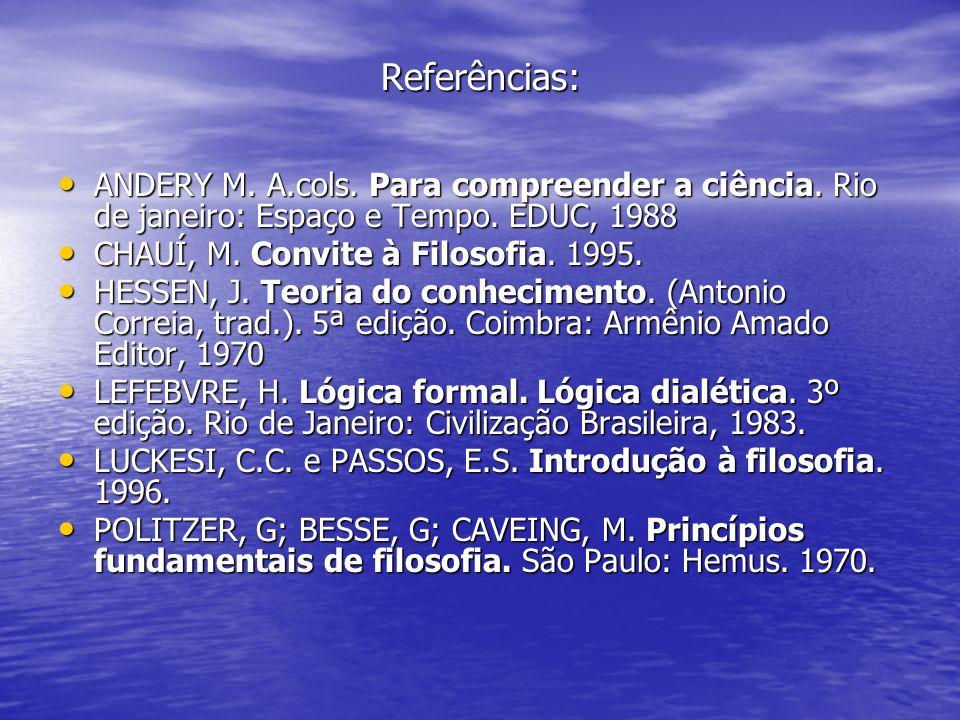 Referências: Referências: ANDERY M. A.cols. Para compreender a ciência. Rio de janeiro: Espaço e Tempo. EDUC, 1988 ANDERY M. A.cols. Para compreender