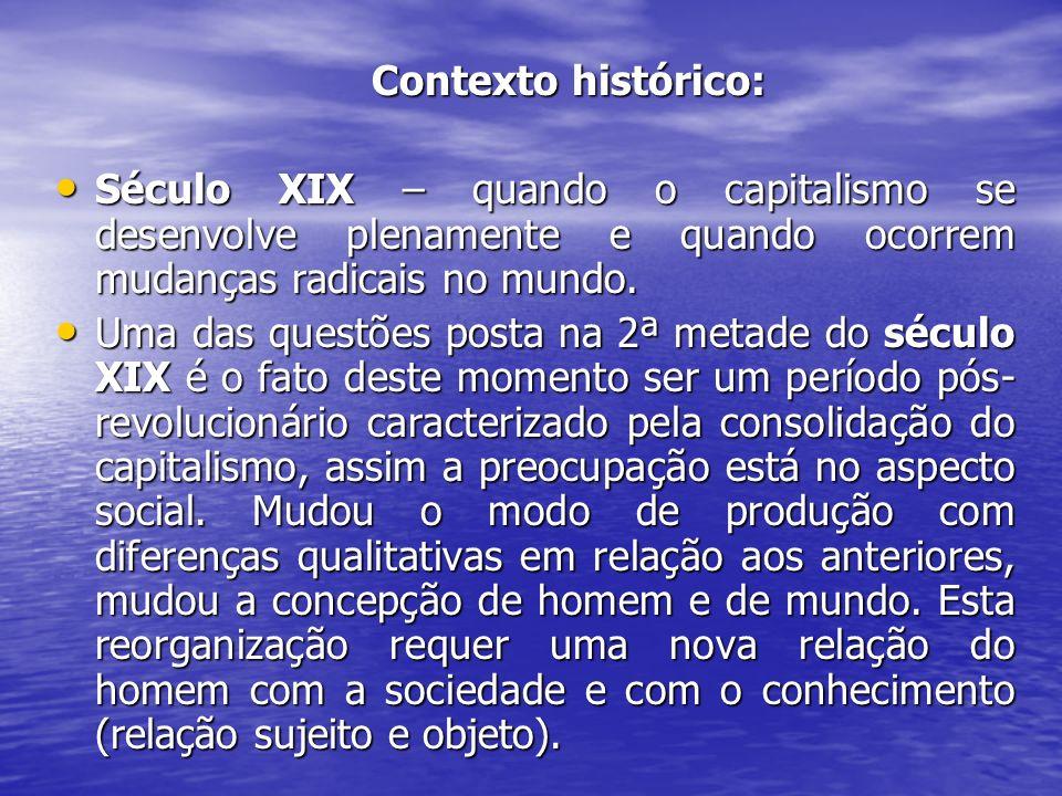 Contexto histórico: Contexto histórico: Século XIX – quando o capitalismo se desenvolve plenamente e quando ocorrem mudanças radicais no mundo. Século