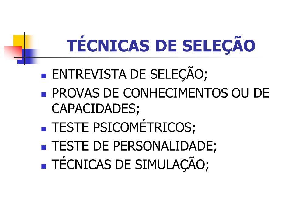 TÉCNICAS DE SELEÇÃO ENTREVISTA DE SELEÇÃO; PROVAS DE CONHECIMENTOS OU DE CAPACIDADES; TESTE PSICOMÉTRICOS; TESTE DE PERSONALIDADE; TÉCNICAS DE SIMULAÇ