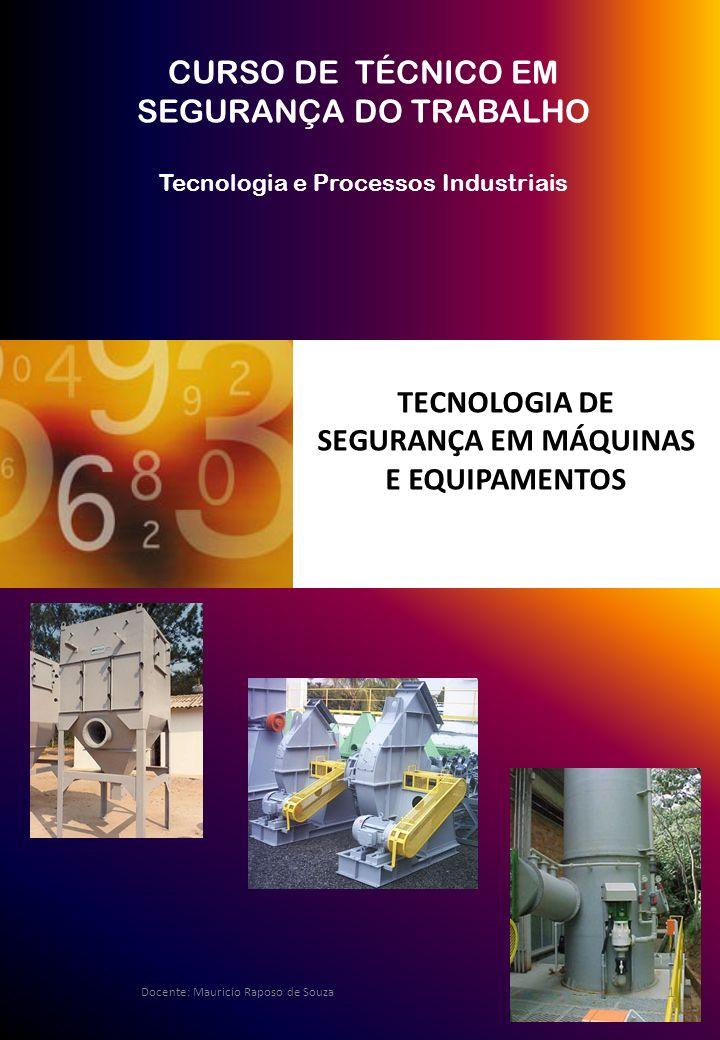 CURSO DE TÉCNICO EM SEGURANÇA DO TRABALHO Tecnologia e Processos Industriais TECNOLOGIA DE SEGURANÇA EM MÁQUINAS E EQUIPAMENTOS 1 Docente: Mauricio Ra
