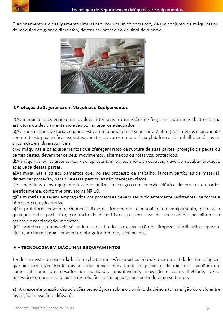 Docente: Mauricio Raposo de Souza 5 Tecnologia de Segurança em Máquinas e Equipamentos O acionamento e o desligamento simultâneo, por um único comando