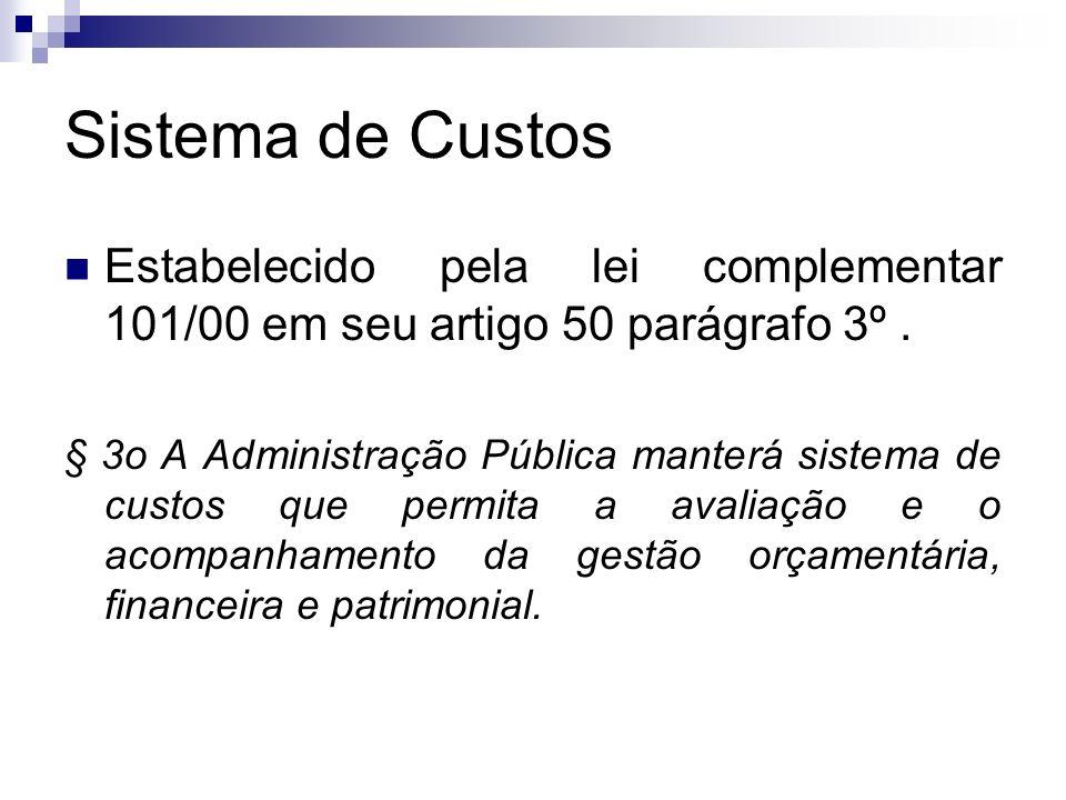 Sistema de Custos Estabelecido pela lei complementar 101/00 em seu artigo 50 parágrafo 3º. § 3o A Administração Pública manterá sistema de custos que