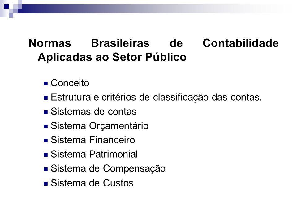 Normas Brasileiras de Contabilidade Aplicadas ao Setor Público Conceito Estrutura e critérios de classificação das contas. Sistemas de contas Sistema