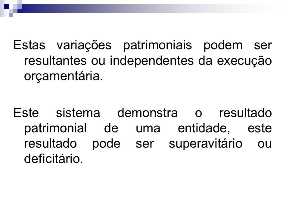 Estas variações patrimoniais podem ser resultantes ou independentes da execução orçamentária. Este sistema demonstra o resultado patrimonial de uma en