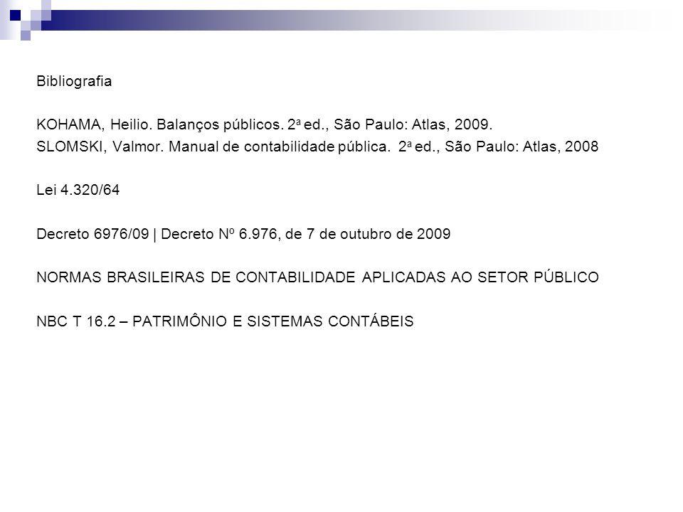 Bibliografia KOHAMA, Heilio. Balanços públicos. 2 a ed., São Paulo: Atlas, 2009. SLOMSKI, Valmor. Manual de contabilidade pública. 2 a ed., São Paulo: