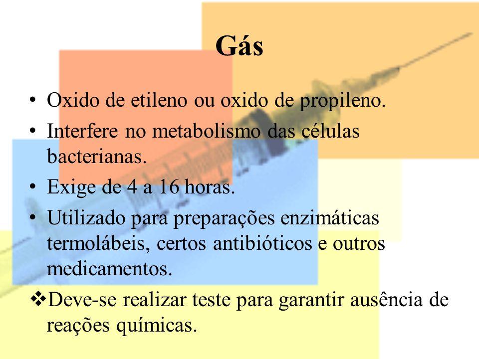 Gás Oxido de etileno ou oxido de propileno. Interfere no metabolismo das células bacterianas. Exige de 4 a 16 horas. Utilizado para preparações enzimá