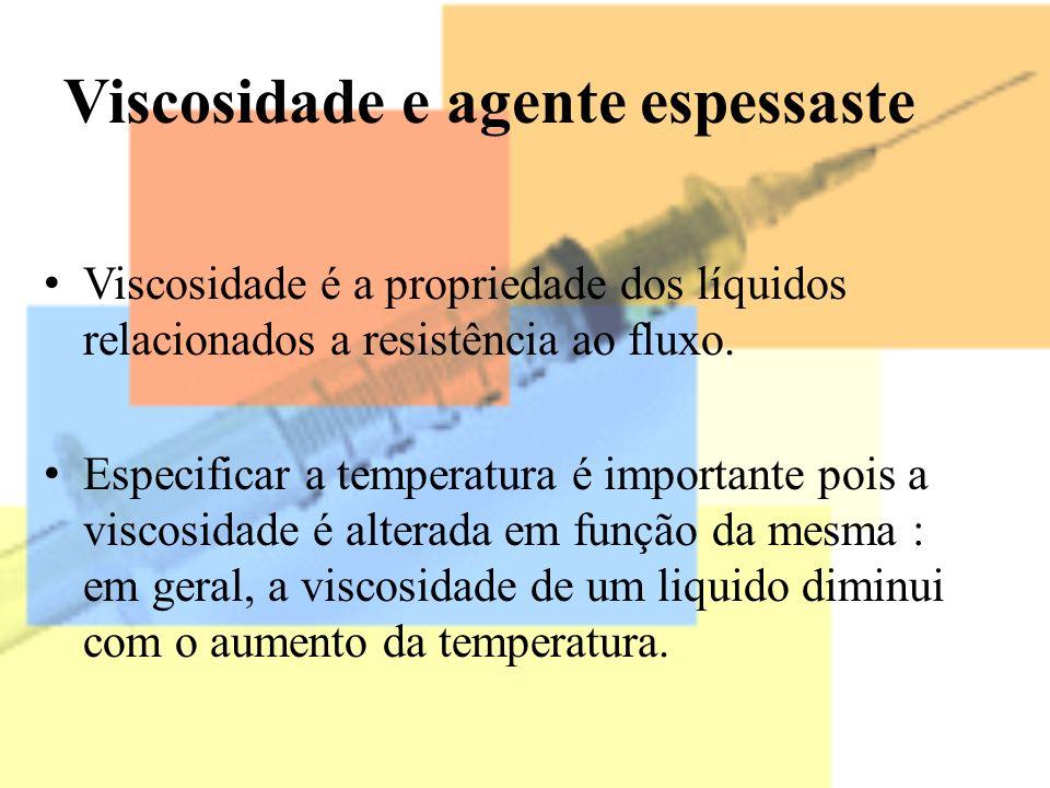 Viscosidade e agente espessaste Viscosidade é a propriedade dos líquidos relacionados a resistência ao fluxo. Especificar a temperatura é importante p