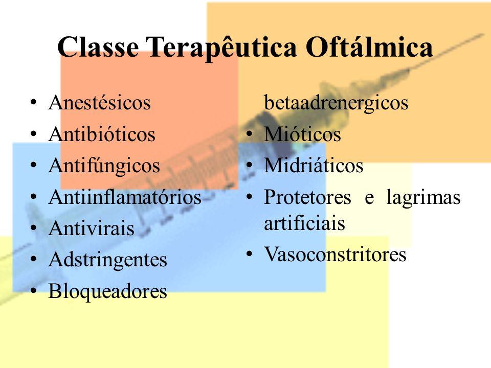 Classe Terapêutica Oftálmica Anestésicos Antibióticos Antifúngicos Antiinflamatórios Antivirais Adstringentes Bloqueadores betaadrenergicos Mióticos M