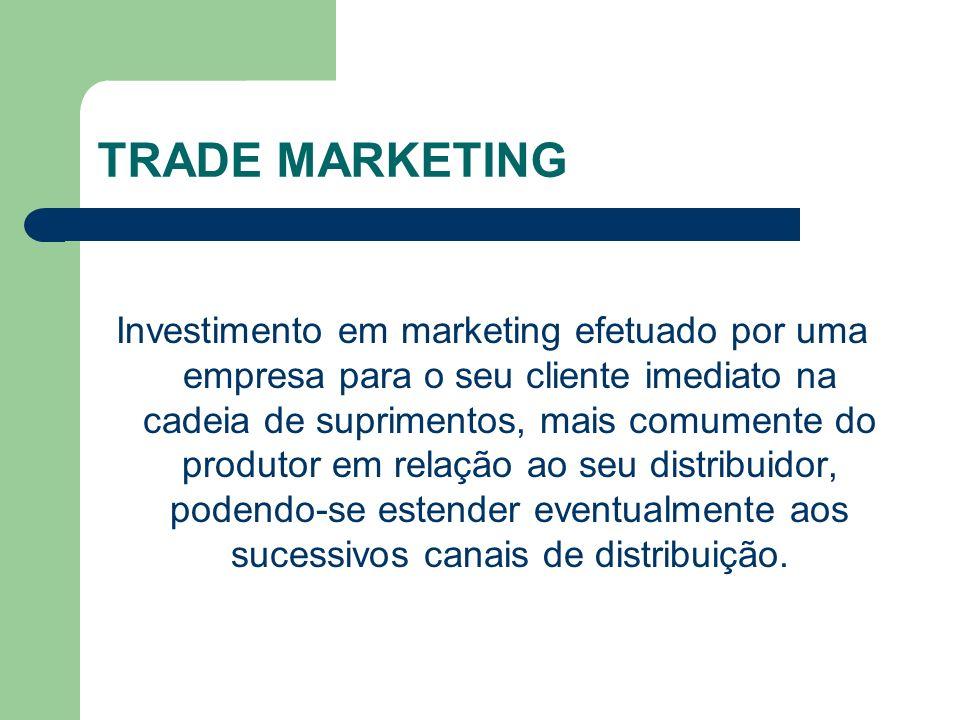 TRADE MARKETING Investimento em marketing efetuado por uma empresa para o seu cliente imediato na cadeia de suprimentos, mais comumente do produtor em relação ao seu distribuidor, podendo-se estender eventualmente aos sucessivos canais de distribuição.