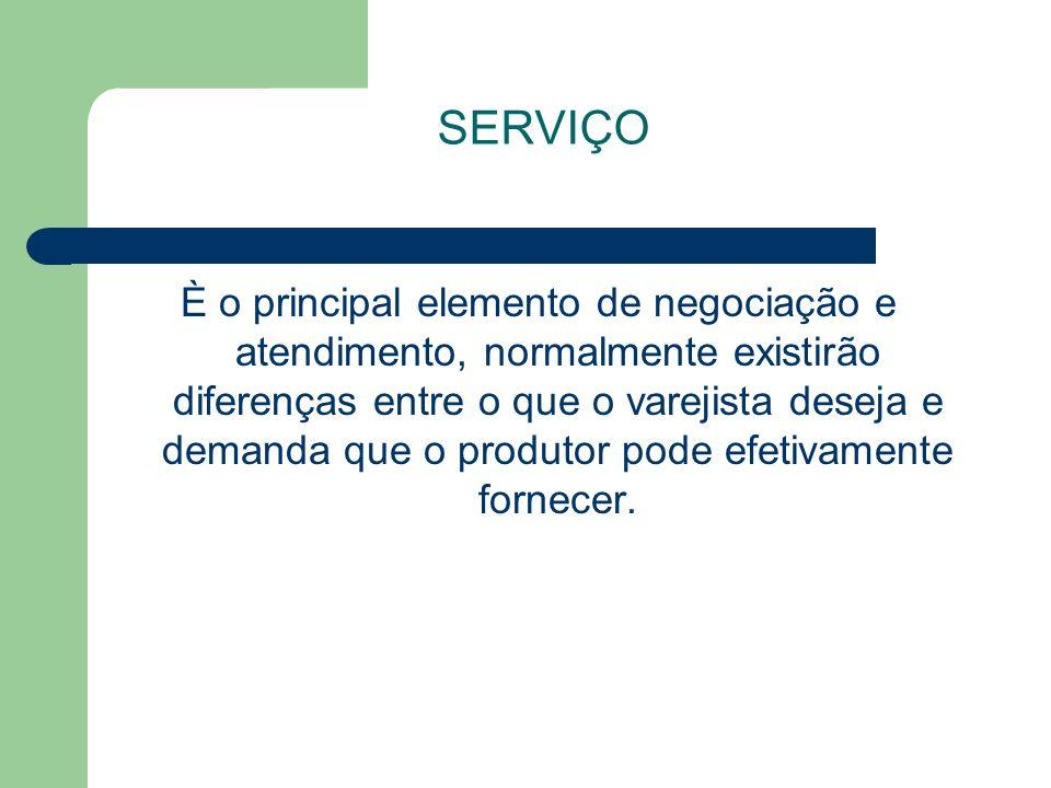 SERVIÇO È o principal elemento de negociação e atendimento, normalmente existirão diferenças entre o que o varejista deseja e demanda que o produtor pode efetivamente fornecer.