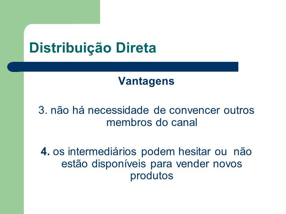 Distribuição Direta Vantagens 3.não há necessidade de convencer outros membros do canal 4.