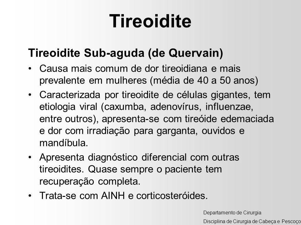 Tireoidite Tireoidite Sub-aguda (de Quervain) Causa mais comum de dor tireoidiana e mais prevalente em mulheres (média de 40 a 50 anos) Caracterizada