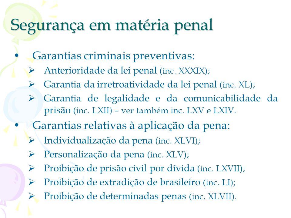 Segurança em matéria penal Art. 5º, XXXVII a XLVII e LXXV. Visam tutelar a liberdade pessoal. Protegem o indivíduo contra atuações arbitrárias. Garant