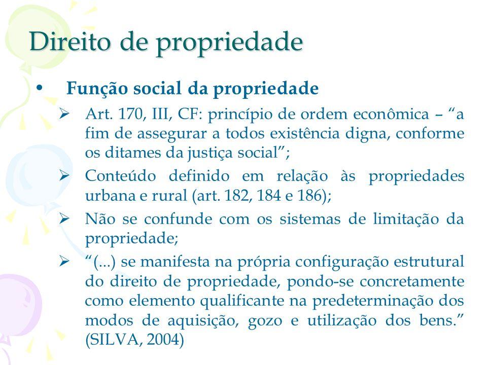 Direito de propriedade Desapropriação: art. 184, CF. Limitações ao direito de propriedade: restrições, servidões (art. 5º, inc. XXV) e desapropriação