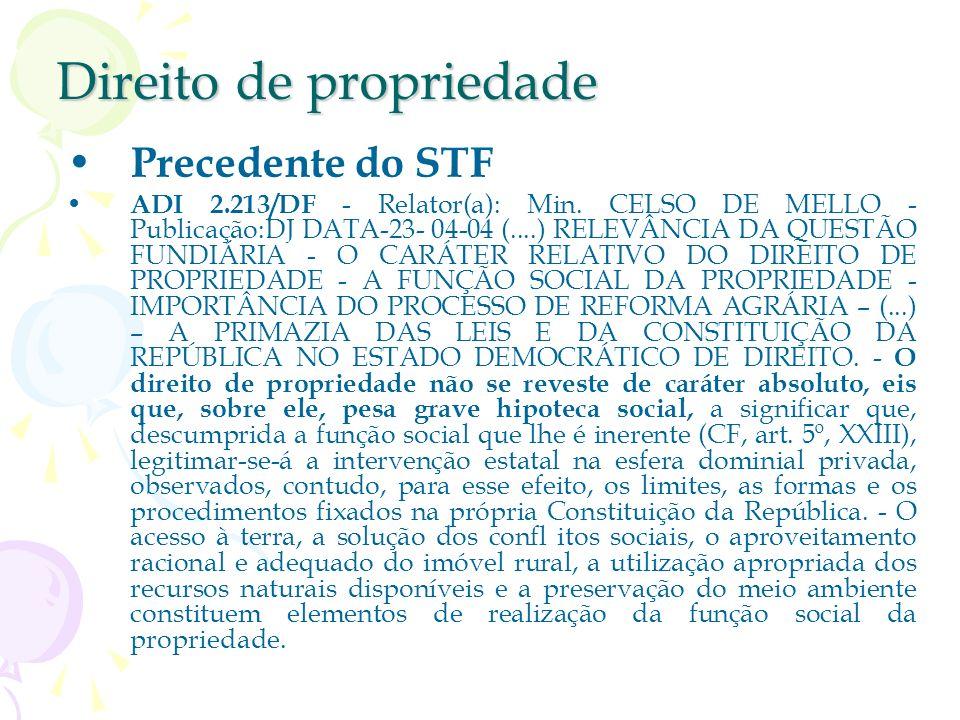 Direito de propriedade Função social da propriedade Art. 170, III, CF: princípio de ordem econômica – a fim de assegurar a todos existência digna, con