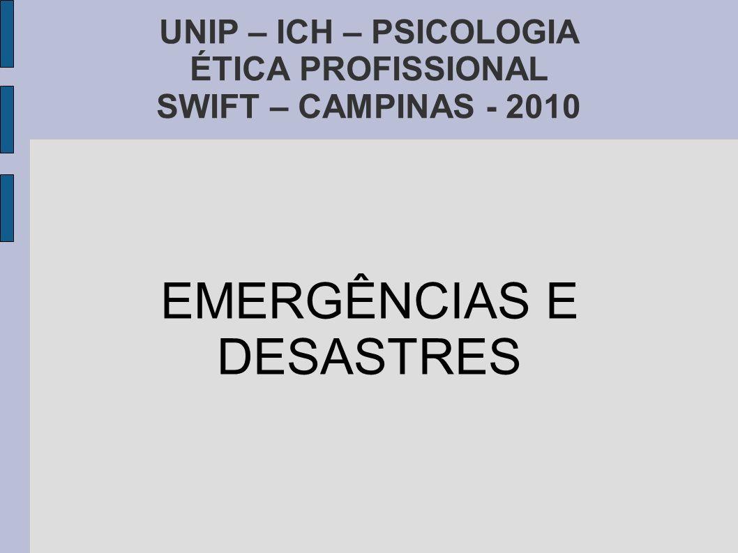 UNIP – ICH – PSICOLOGIA ÉTICA PROFISSIONAL SWIFT – CAMPINAS - 2010 EMERGÊNCIAS E DESASTRES