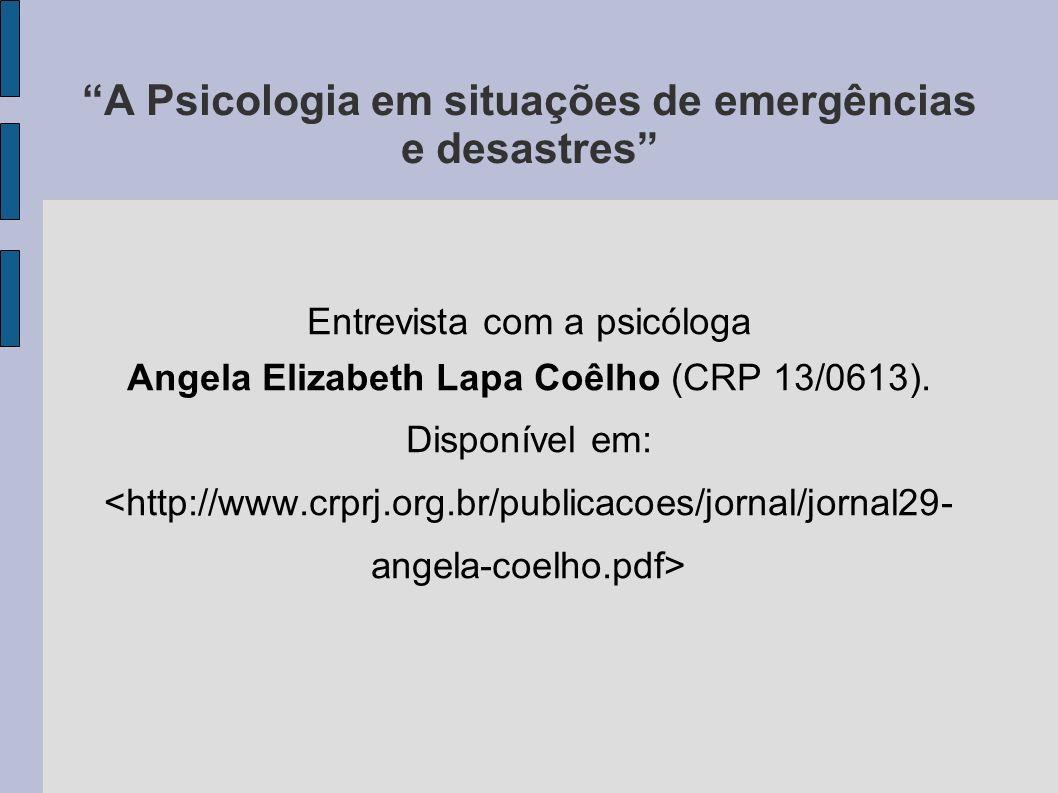 Entrevista com a psicóloga Angela Elizabeth Lapa Coêlho (CRP 13/0613). Disponível em: A Psicologia em situações de emergências e desastres