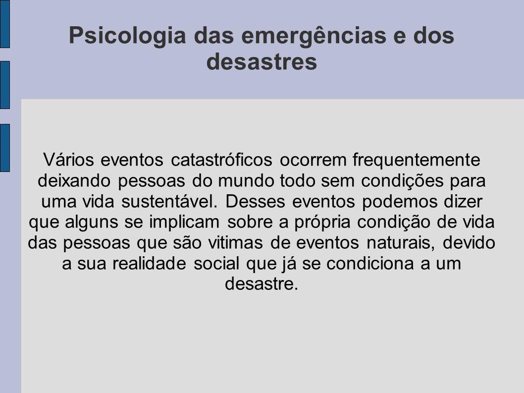 Psicologia das emergências e dos desastres E é com o propósito de ajudar pessoas que estão comprometidas com essas situações que surgiu uma nova área na psicologia denominada Psicologia nas Emergências e nos Desastre.