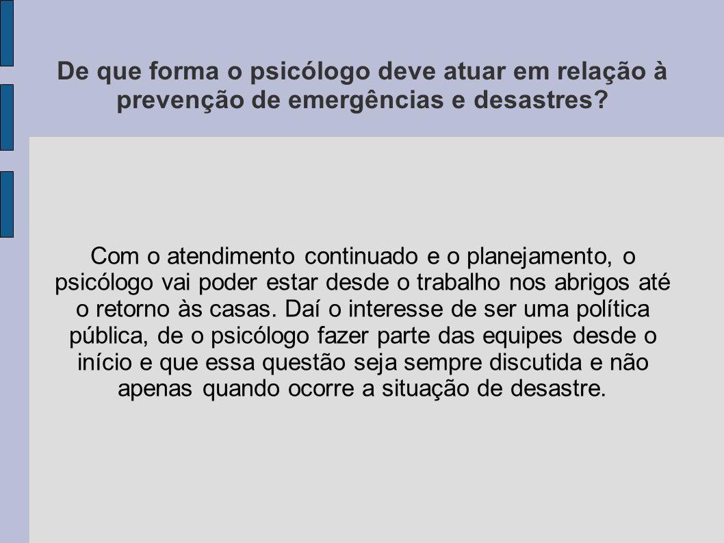 De que forma o psicólogo deve atuar em relação à prevenção de emergências e desastres? Com o atendimento continuado e o planejamento, o psicólogo vai