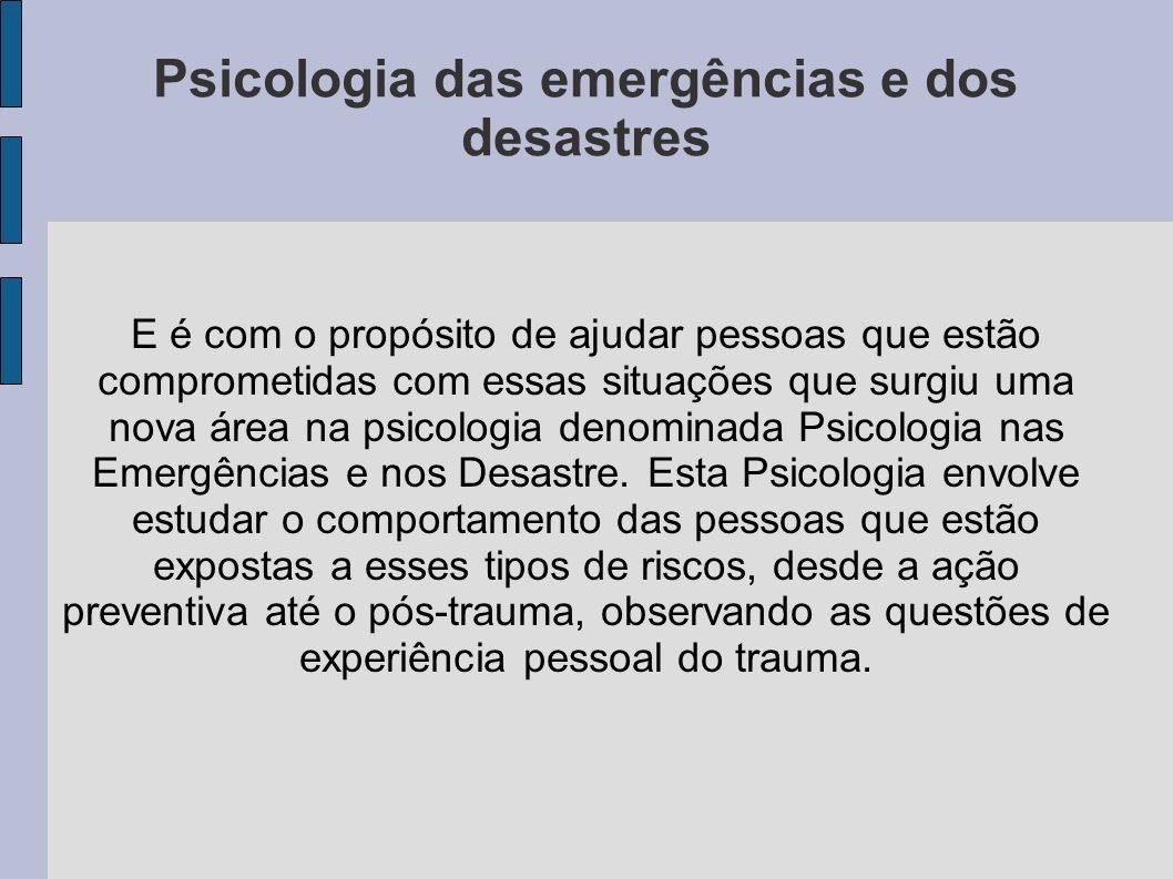 Psicologia das emergências e dos desastres E é com o propósito de ajudar pessoas que estão comprometidas com essas situações que surgiu uma nova área