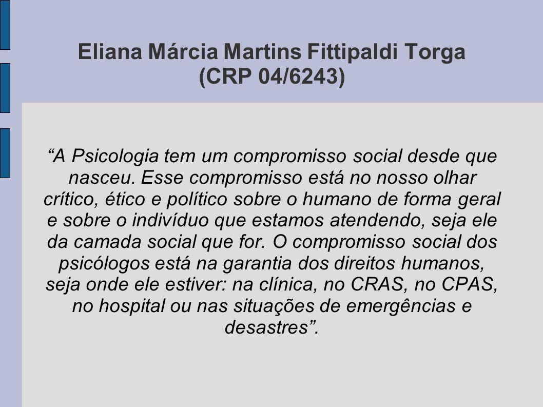 Eliana Márcia Martins Fittipaldi Torga (CRP 04/6243) A Psicologia tem um compromisso social desde que nasceu. Esse compromisso está no nosso olhar crí