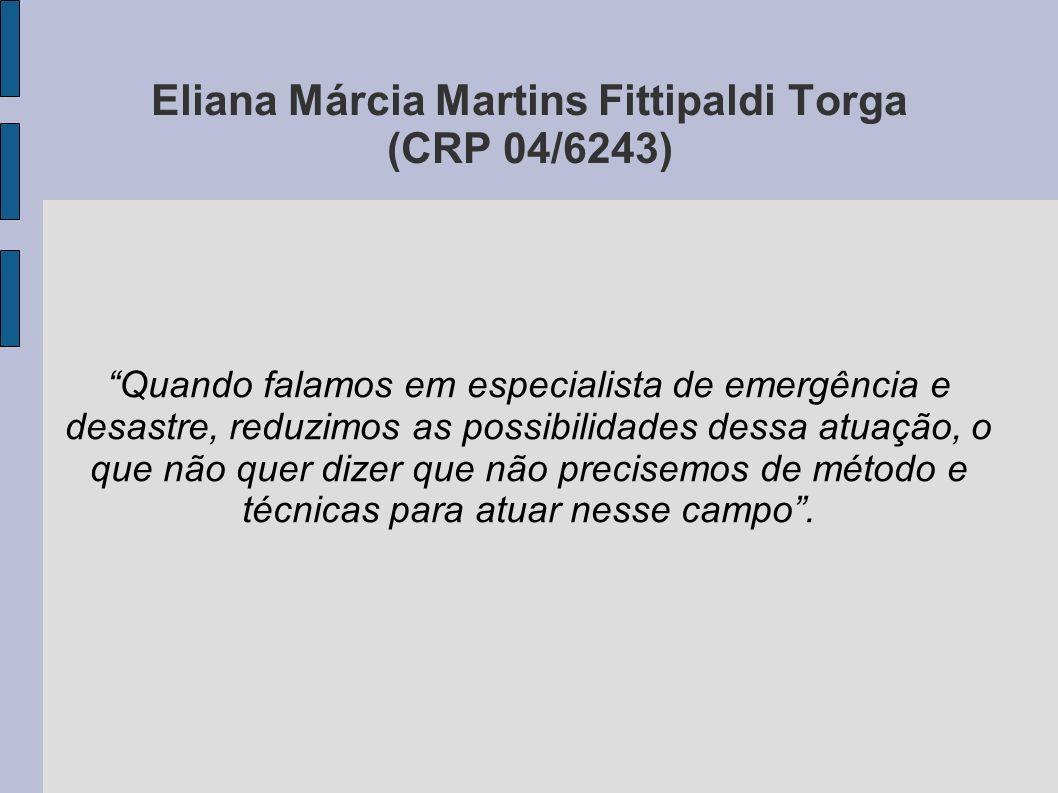 Eliana Márcia Martins Fittipaldi Torga (CRP 04/6243) Quando falamos em especialista de emergência e desastre, reduzimos as possibilidades dessa atuaçã