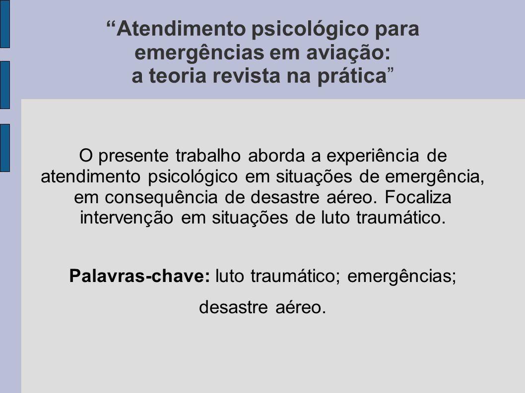 Atendimento psicológico para emergências em aviação: a teoria revista na prática O presente trabalho aborda a experiência de atendimento psicológico e