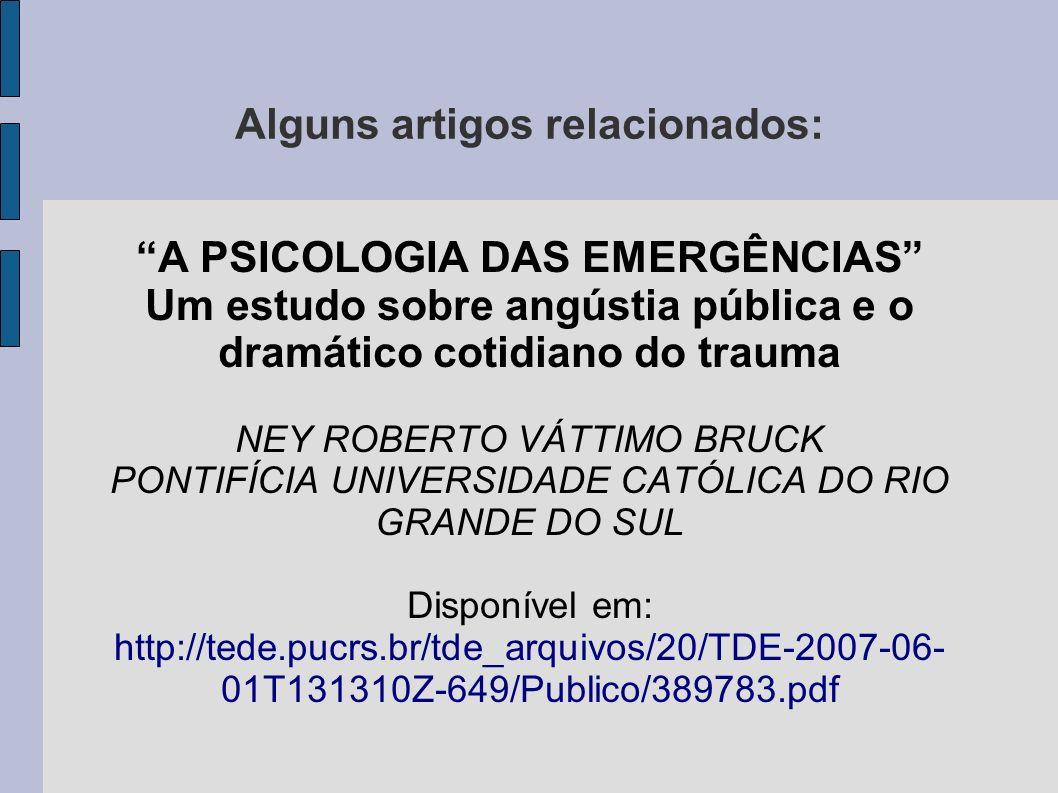 Alguns artigos relacionados: A PSICOLOGIA DAS EMERGÊNCIAS Um estudo sobre angústia pública e o dramático cotidiano do trauma NEY ROBERTO VÁTTIMO BRUCK