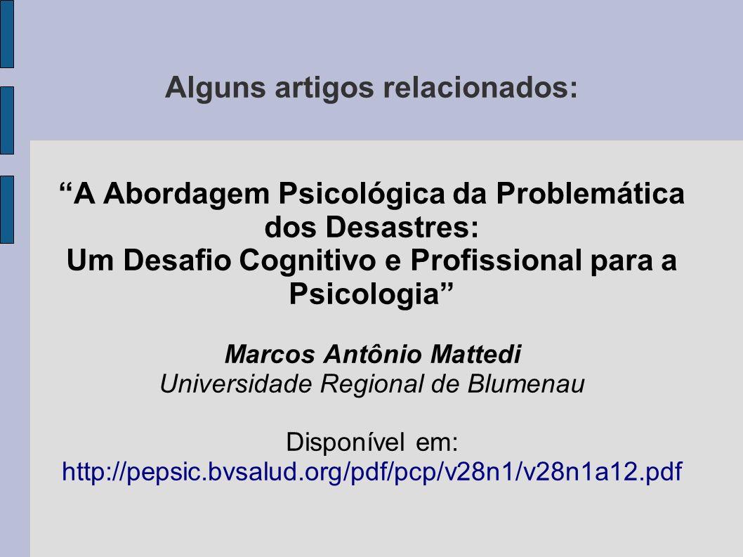 Alguns artigos relacionados: A Abordagem Psicológica da Problemática dos Desastres: Um Desafio Cognitivo e Profissional para a Psicologia Marcos Antôn