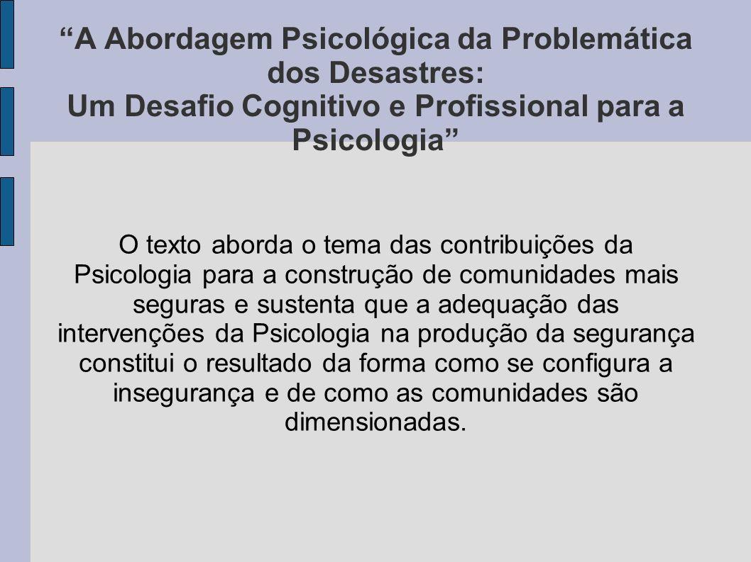 A Abordagem Psicológica da Problemática dos Desastres: Um Desafio Cognitivo e Profissional para a Psicologia O texto aborda o tema das contribuições d