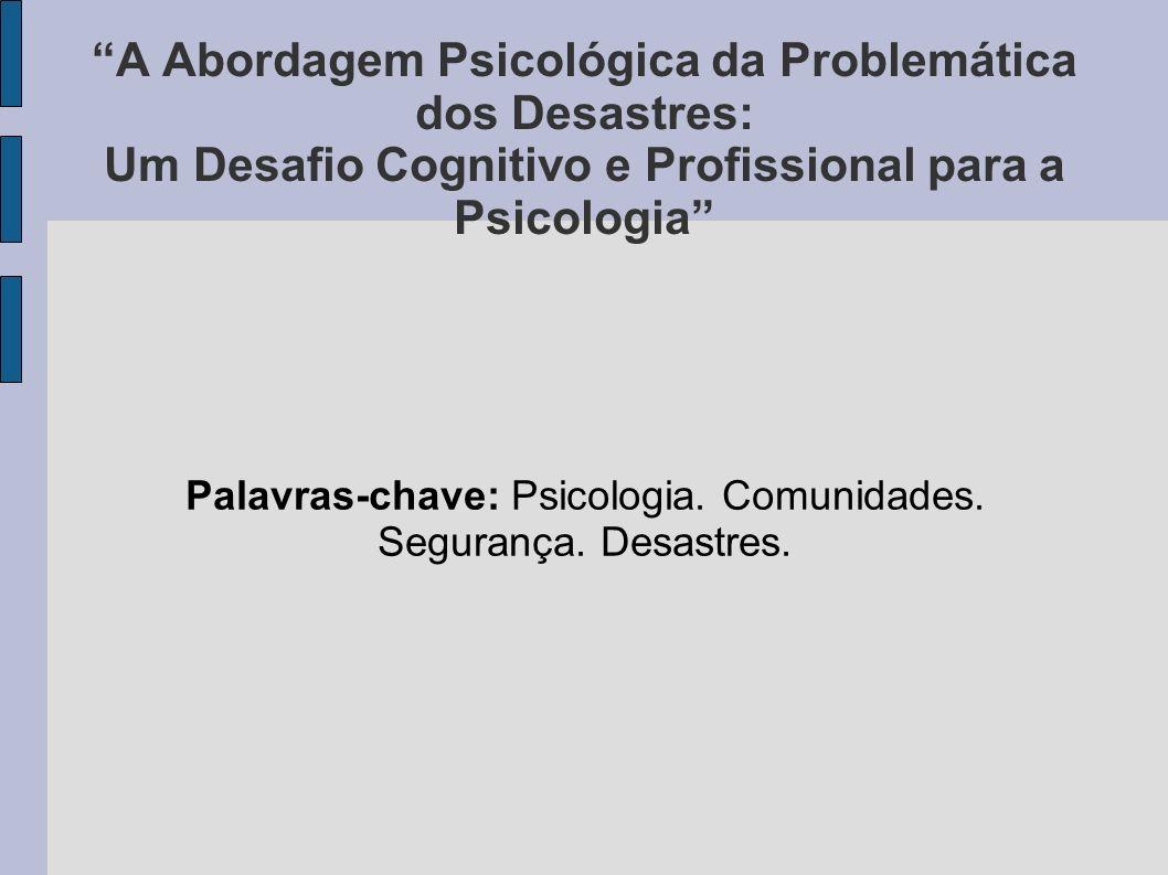 A Abordagem Psicológica da Problemática dos Desastres: Um Desafio Cognitivo e Profissional para a Psicologia Palavras-chave: Psicologia. Comunidades.