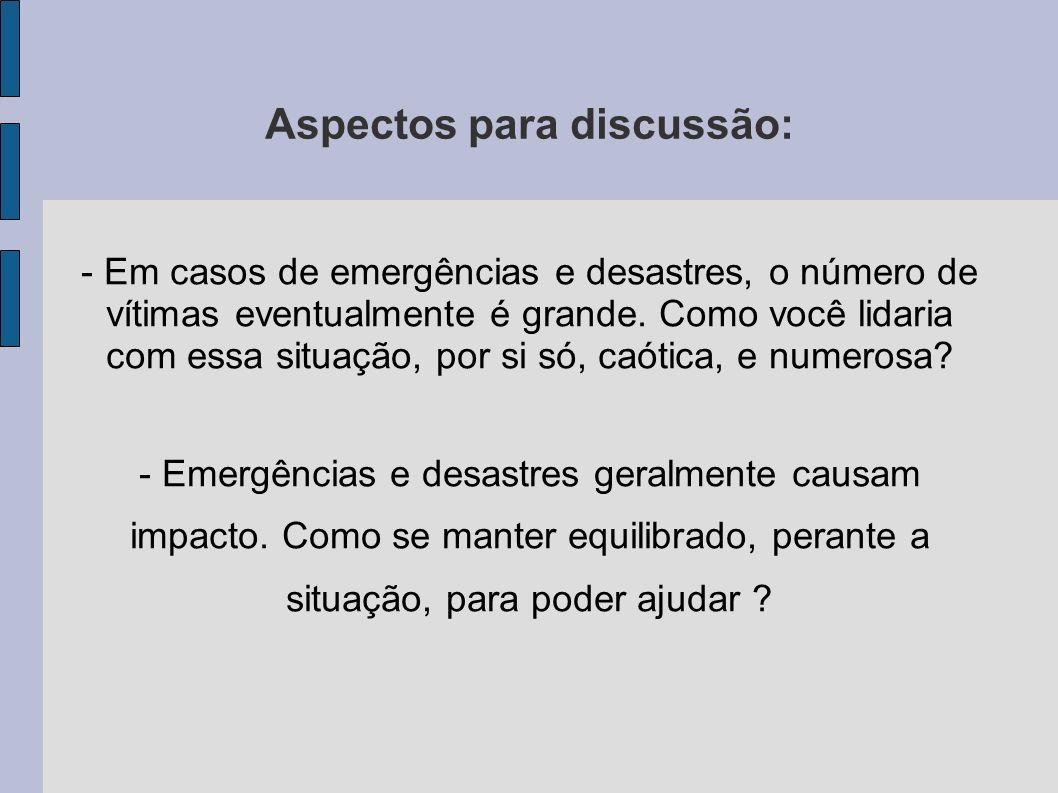 - Em casos de emergências e desastres, o número de vítimas eventualmente é grande. Como você lidaria com essa situação, por si só, caótica, e numerosa