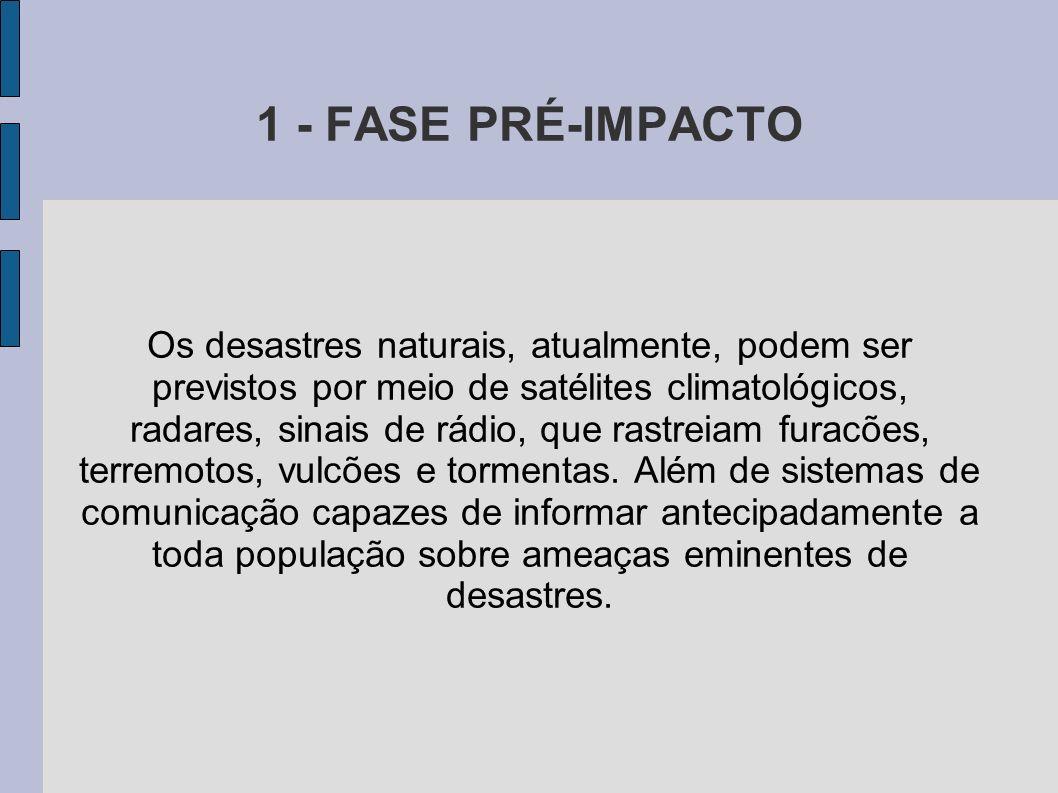 1 - FASE PRÉ-IMPACTO Os desastres naturais, atualmente, podem ser previstos por meio de satélites climatológicos, radares, sinais de rádio, que rastre