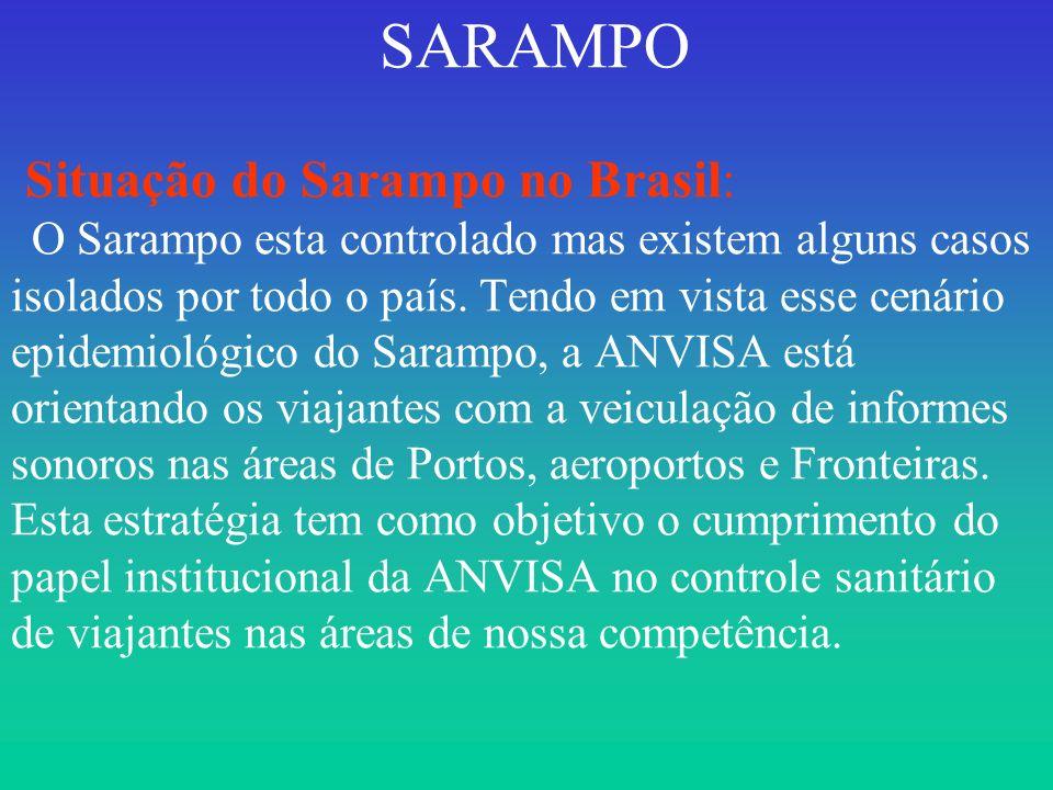 SARAMPO Situação do Sarampo no Brasil: O Sarampo esta controlado mas existem alguns casos isolados por todo o país. Tendo em vista esse cenário epidem