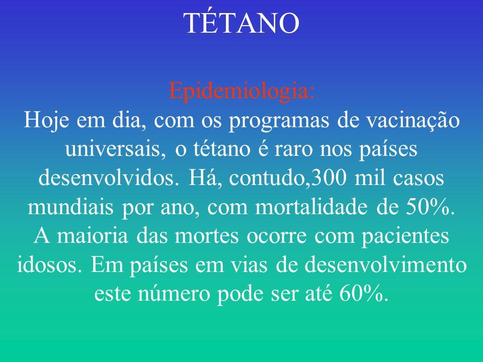TÉTANO Epidemiologia: Hoje em dia, com os programas de vacinação universais, o tétano é raro nos países desenvolvidos. Há, contudo,300 mil casos mundi