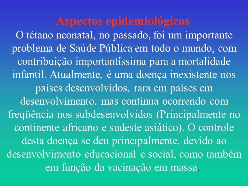 Aspectos epidemiológicos O tétano neonatal, no passado, foi um importante problema de Saúde Pública em todo o mundo, com contribuição importantíssima