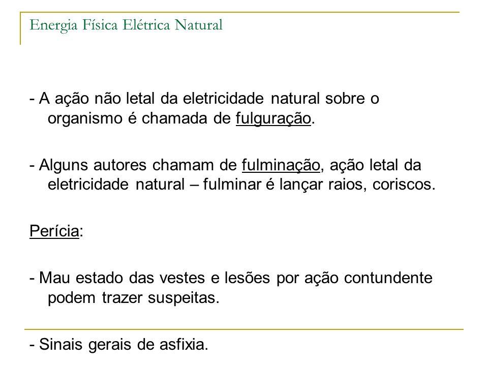 Energia Física Elétrica Natural - A ação não letal da eletricidade natural sobre o organismo é chamada de fulguração. - Alguns autores chamam de fulmi