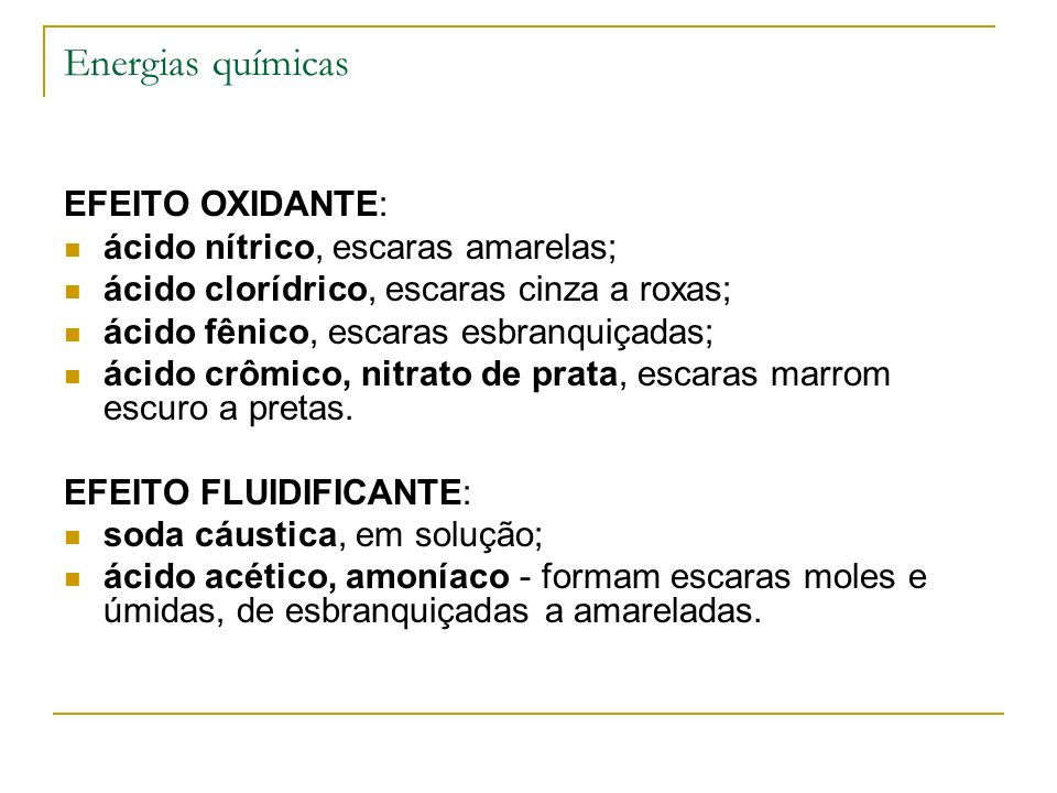 Energias químicas EFEITO OXIDANTE: ácido nítrico, escaras amarelas; ácido clorídrico, escaras cinza a roxas; ácido fênico, escaras esbranquiçadas; áci