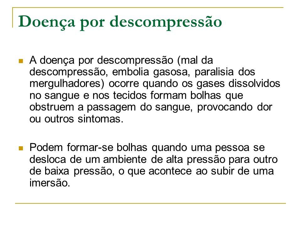 Doença por descompressão A doença por descompressão (mal da descompressão, embolia gasosa, paralisia dos mergulhadores) ocorre quando os gases dissolv