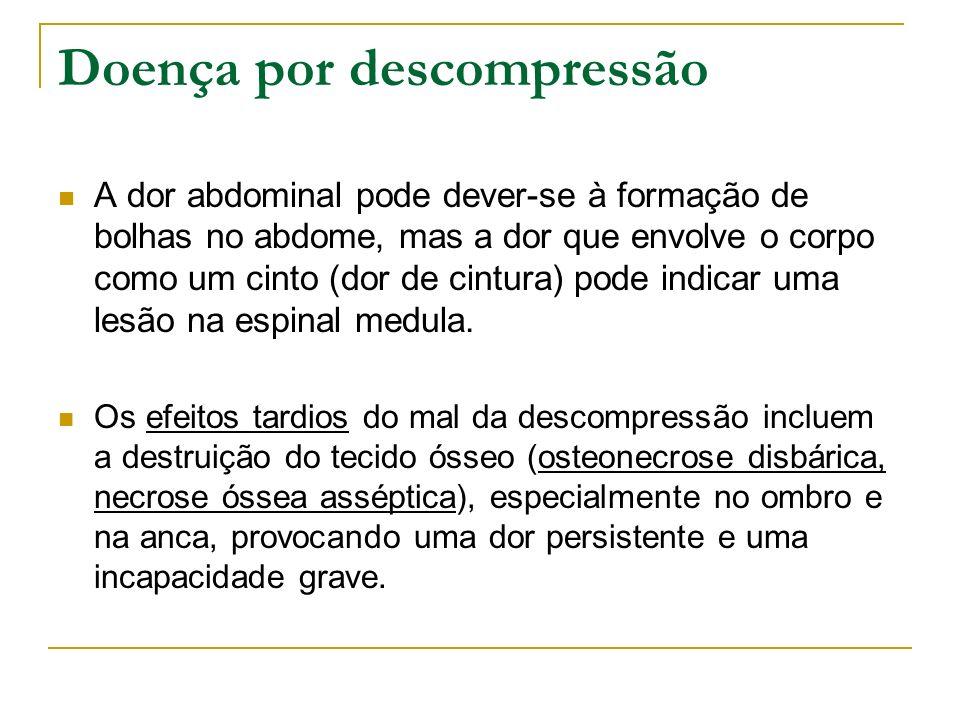 Doença por descompressão A dor abdominal pode dever-se à formação de bolhas no abdome, mas a dor que envolve o corpo como um cinto (dor de cintura) po