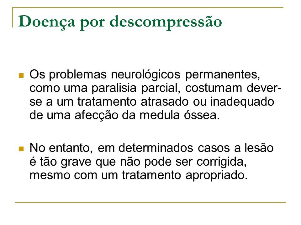 Doença por descompressão Os problemas neurológicos permanentes, como uma paralisia parcial, costumam dever- se a um tratamento atrasado ou inadequado