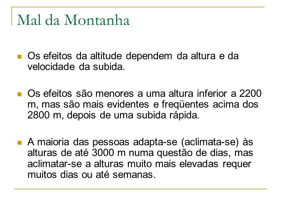 Mal da Montanha Os efeitos da altitude dependem da altura e da velocidade da subida. Os efeitos são menores a uma altura inferior a 2200 m, mas são ma