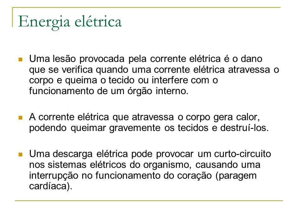 Energia elétrica Uma lesão provocada pela corrente elétrica é o dano que se verifica quando uma corrente elétrica atravessa o corpo e queima o tecido