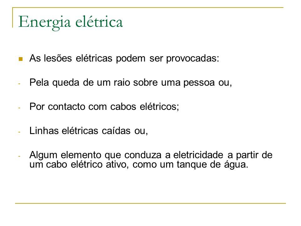 Energia elétrica As lesões elétricas podem ser provocadas: - Pela queda de um raio sobre uma pessoa ou, - Por contacto com cabos elétricos; - Linhas e