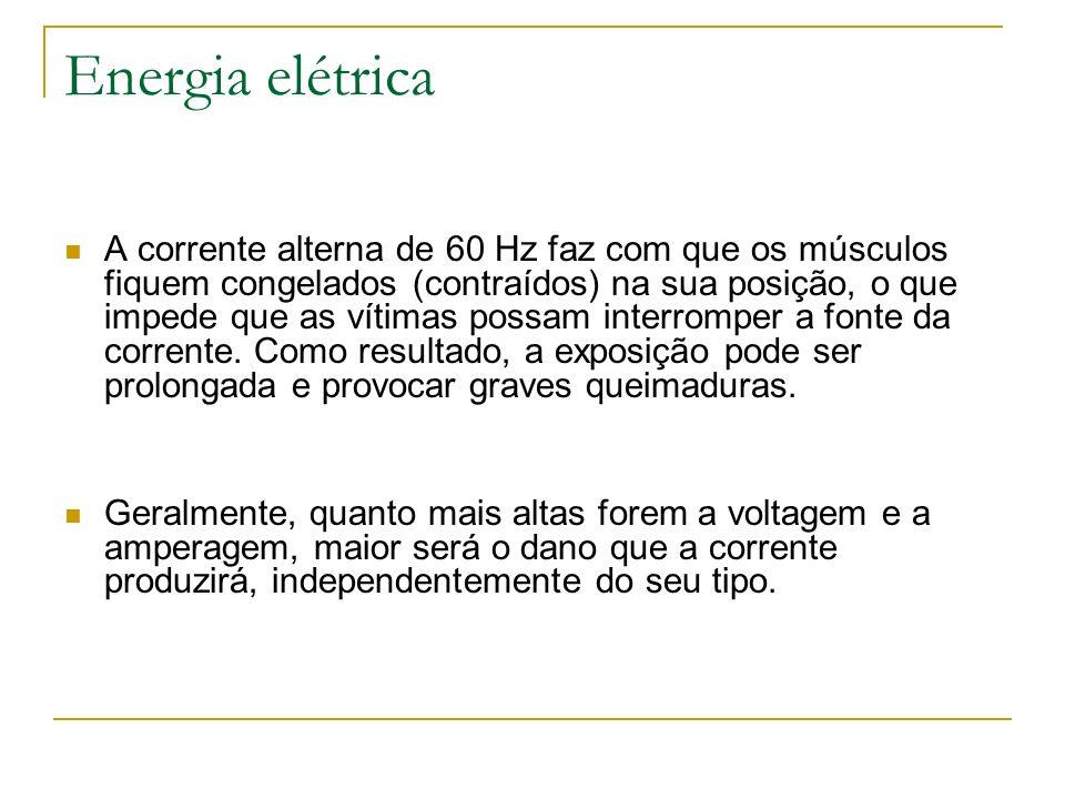 Energia elétrica A corrente alterna de 60 Hz faz com que os músculos fiquem congelados (contraídos) na sua posição, o que impede que as vítimas possam